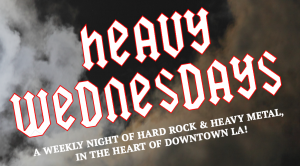 HEAVY WEDNESDAYS Vol. 7 @ The Down & Out | Los Angeles | California | United States